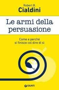 Persuasione: Le armi della persuasione. Come e perché si finisce col dire di sì